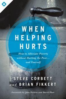 Paperback When Helping Hurts : How to Alleviate Poverty Without Hurting the Poor ... and Yourself Book
