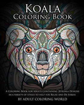 Paperback Koala Coloring Book: A Coloring Book for Adults Containing 20 Koala Designs in a variety of styles to help you Relax and De-Stress Book