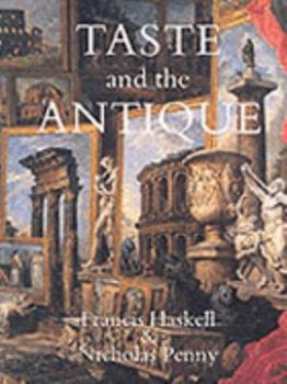 Taste and the Antique: The Lure of Classical Sculpture, 1500-1900 0300029136 Book Cover