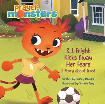 R. J. Fright Kicks Away Her Fears - Book  of the Prayer Monsters