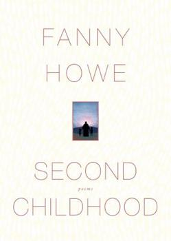 Second Childhood: Poems 1555976824 Book Cover