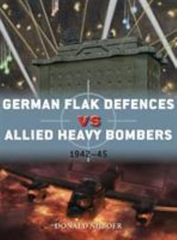 German Flak Defences Vs Allied Heavy Bombers: 1942-45 - Book #98 of the Duel
