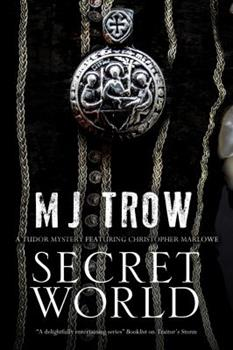 Secret World: A Tudor Mystery Featuring Christopher Marlowe 1780290756 Book Cover
