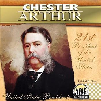 Chester Arthur (The United States Presidents) - Book #21 of the United States Presidents