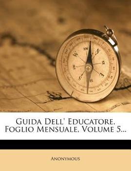 Paperback Guida Dell' Educatore, Foglio Mensuale, Volume 5... Book