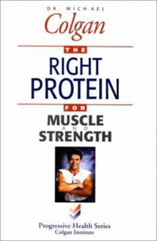 The Right Protein for Muscle and Strength (Progressive Health Series) 1896817092 Book Cover