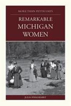 Paperback More Than Petticoats: Remarkable Michigan Women (More than Petticoats Series) Book
