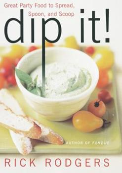 Dip It! Great Party Food to Spread, Spoon, and Scoop 0060002239 Book Cover