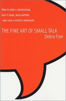 Paperback The Fine Art of Small Talk: How to Start a Conversation, Keep It Going, Build Rapport-And Leave a Positive Impression Book