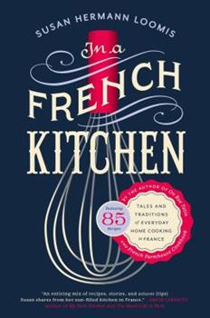 In a French Kitchen: Tales and Traditions of Everyday Home Cooking in France 1592408869 Book Cover