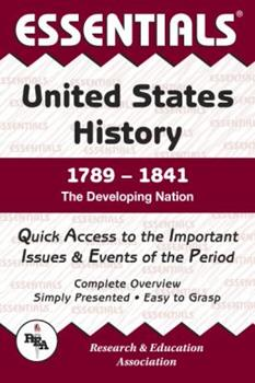 Essentials of United States History 1789-1841 : The Developing Nation (Essentials) 0878917136 Book Cover
