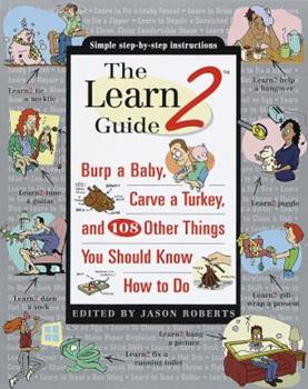 The Learn2 Guide: Burp a Baby, Carve a Turkey, and 108 Other Things You Should Know How to Do 0965766950 Book Cover