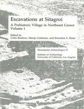 Excavations at Sitagroi: A Prehistoric Village in Northeast Greece (Monumenta Archaeologica (Univ of Calif-La, Inst of Archaeology)) 0917956516 Book Cover