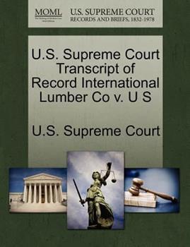Paperback U. S. Supreme Court Transcript of Record International Lumber Co V. U S Book