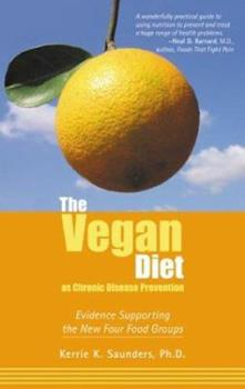 The Vegan Diet As Chronic Disease Prevention: Evidence Supporting the New Four Food Groups 1590560388 Book Cover