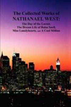 Paperback The Collected Works of Nathanael West : The Day of the Locust; the Dream Life of Balso Snell; Miss Lonelyhearts; A Cool Million Book