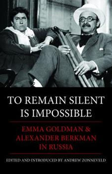 To Remain Silent Is Impossible: Emma Goldman and Alexander Berkman in Russia 0985890983 Book Cover