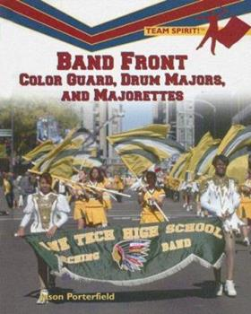 Band Front: Color Guard, Drum Majors, and Majorettes 1404207295 Book Cover