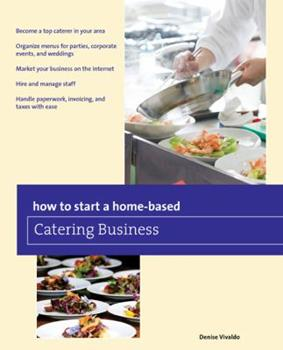 How to Start a Home-based Catering Business, 7th 0762796413 Book Cover