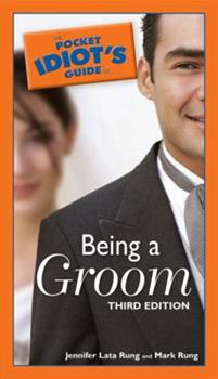 The Pocket Idiot's Guide to Being a Groom - Book  of the Pocket Idiot's Guide