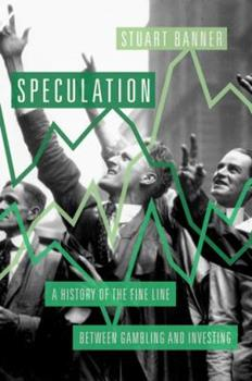 Speculation: A History of the Fine Line Between Gambling and Investing 0190623047 Book Cover