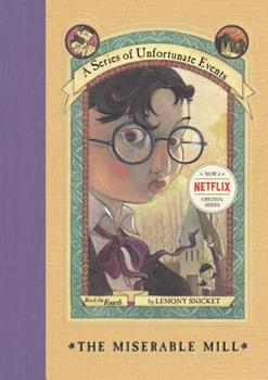 The Miserable Mill - Book #4 of the A Series of Unfortunate Events