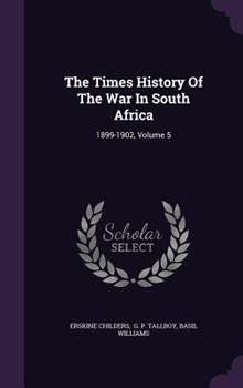 The Times History of the War in South Africa: 1899-1902, Volume 5 1340674521 Book Cover