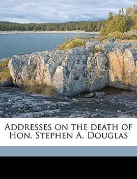 Paperback Addresses on the Death of Hon Stephen a Douglas Book
