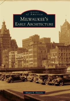 Milwaukee's Early Architecture - Book  of the Images of America: Milwaukee, Wisconsin