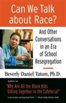 Can We Talk About Race?: And Other Conversations in an Era of School Resegregation 0807032859 Book Cover