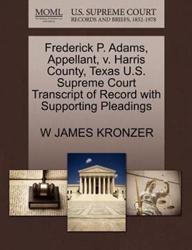 Paperback Frederick P. Adams, Appellant, V. Harris County, Texas U. S. Supreme Court Transcript of Record with Supporting Pleadings Book