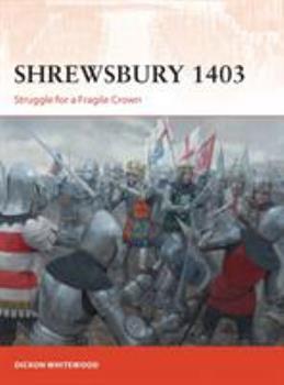 Shrewsbury 1403: Struggle for a Fragile Crown - Book #316 of the Osprey Campaign