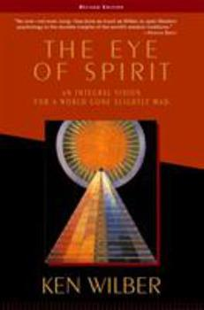 The Eye of Spirit: An Integral Vision for a World Gone Slightly Mad 1570622760 Book Cover