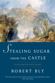 Stealing Sugar from the Castle: Selected and New Poems, 1950--2013 039324007X Book Cover