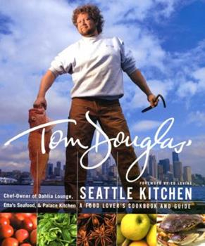 Tom Douglas' Seattle Kitchen 0688172423 Book Cover