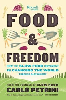 Food & Freedom: How the Slow Food Movement Is Creating Change Around the World Through Gastronomy 0847846857 Book Cover