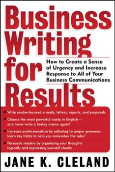 Business Writing for Results : How to Create a Sense of Urgency and Increase Response to All of Your Business Communications 0071405704 Book Cover
