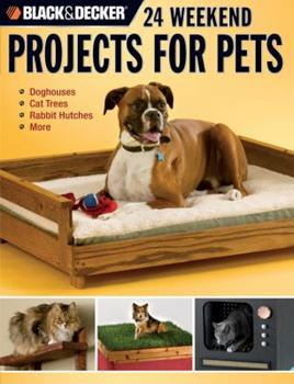 Black & Decker 24 Weekend Projects for Pets: Dog Houses, Cat Trees, Rabbit Hutches & More 1589233085 Book Cover