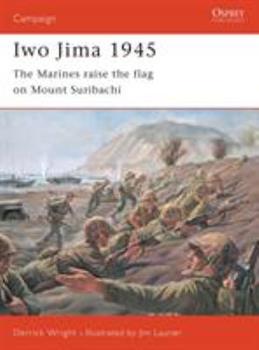 Iwo Jima 1945: The Marines Raise the Flag on Mount Suribachi (Praeger Illustrated Military History) - Book #81 of the Osprey Campaign
