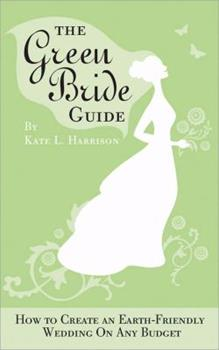 Paperback The Green Bride Guide: How to Create an Earth-Friendly Wedding on Any Budget Book