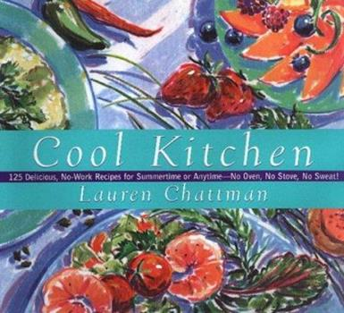 Cool Kitchen: No Oven, No Stove, No Sweat! 125 Delicious, No-Work Recipes For Summertime Or Anytime 0688155138 Book Cover