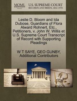 Paperback Leslie D. Bloom and Ida Dubose, Guardians of Flora Alward Rohnert, etc. , Petitioners, V. John W. Willis et U. S. Supreme Court Transcript of Record Wit Book