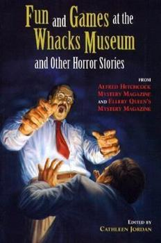 Hardcover Fun and Games at the Whacks Museum and Other Horror Stories : From Alfred Hitchcock Mystery Magazine and Ellery Queen's Mystery Magazine Book