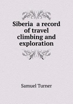 Paperback Siberia a Record of Travel Climbing and Exploration Book