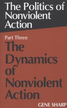 The Politics of Nonviolent Action: The Dynamics of Nonviolent Action