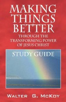 Paperback Making Things Better Through the Transforming Power of Jesus Christ : Study Guide Book