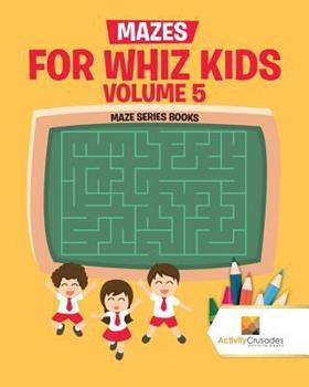 Paperback Mazes for Whiz Kids Volume 5: Maze Series Books Book