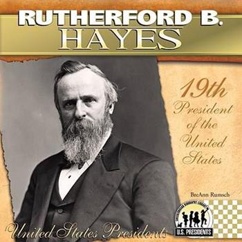 Rutherford B. Hayes (The United States Presidents) - Book #19 of the United States Presidents