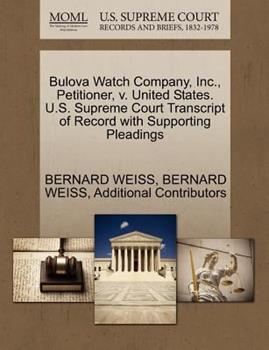 Paperback Bulova Watch Company, Inc. , Petitioner, V. United States. U. S. Supreme Court Transcript of Record with Supporting Pleadings Book
