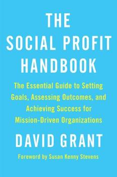 The Social Profit Handbook: The Essential Guide to Setting Goals, Assessing Outcomes, and Achieving Success for Mission-Driven Organizations 1603586040 Book Cover